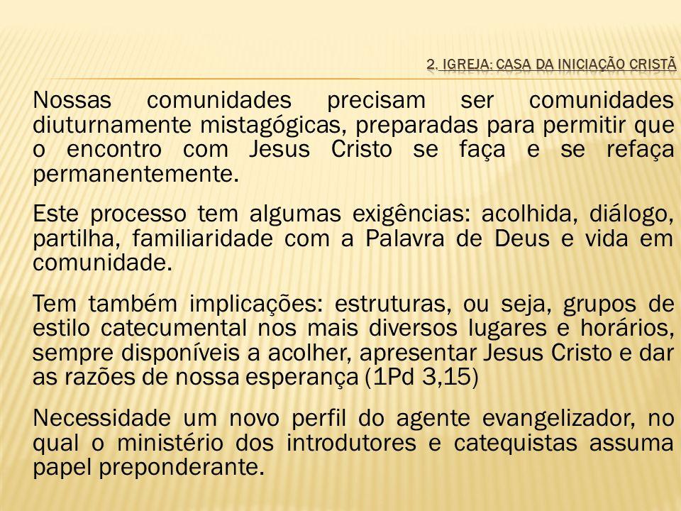 Nossas comunidades precisam ser comunidades diuturnamente mistagógicas, preparadas para permitir que o encontro com Jesus Cristo se faça e se refaça p