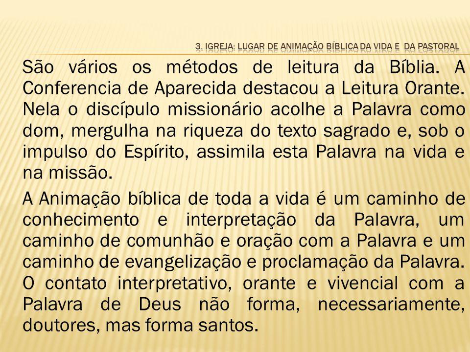 São vários os métodos de leitura da Bíblia. A Conferencia de Aparecida destacou a Leitura Orante. Nela o discípulo missionário acolhe a Palavra como d