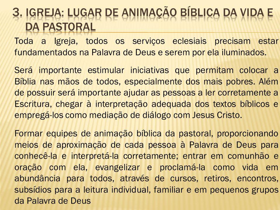 Toda a Igreja, todos os serviços eclesiais precisam estar fundamentados na Palavra de Deus e serem por ela iluminados. Será importante estimular inici