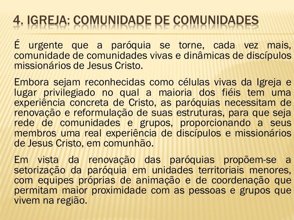 É urgente que a paróquia se torne, cada vez mais, comunidade de comunidades vivas e dinâmicas de discípulos missionários de Jesus Cristo. Embora sejam