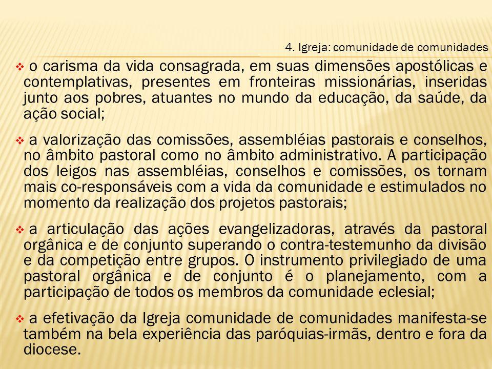 o carisma da vida consagrada, em suas dimensões apostólicas e contemplativas, presentes em fronteiras missionárias, inseridas junto aos pobres, atuant