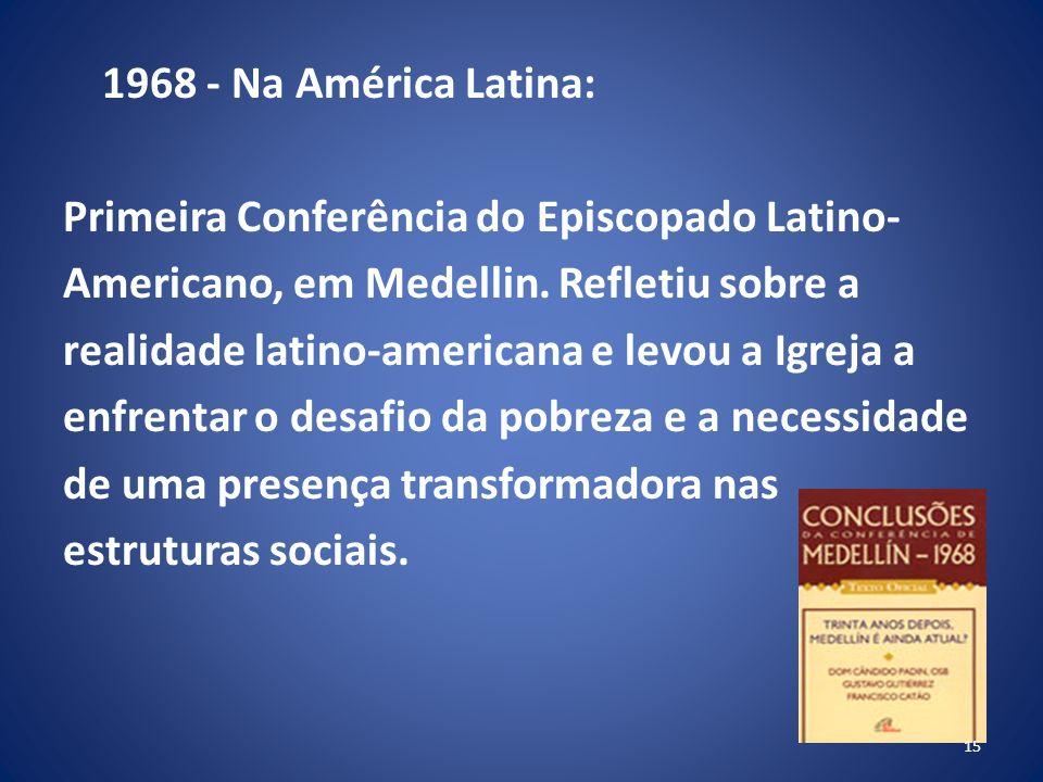 1968 - Na América Latina: Primeira Conferência do Episcopado Latino- Americano, em Medellin.