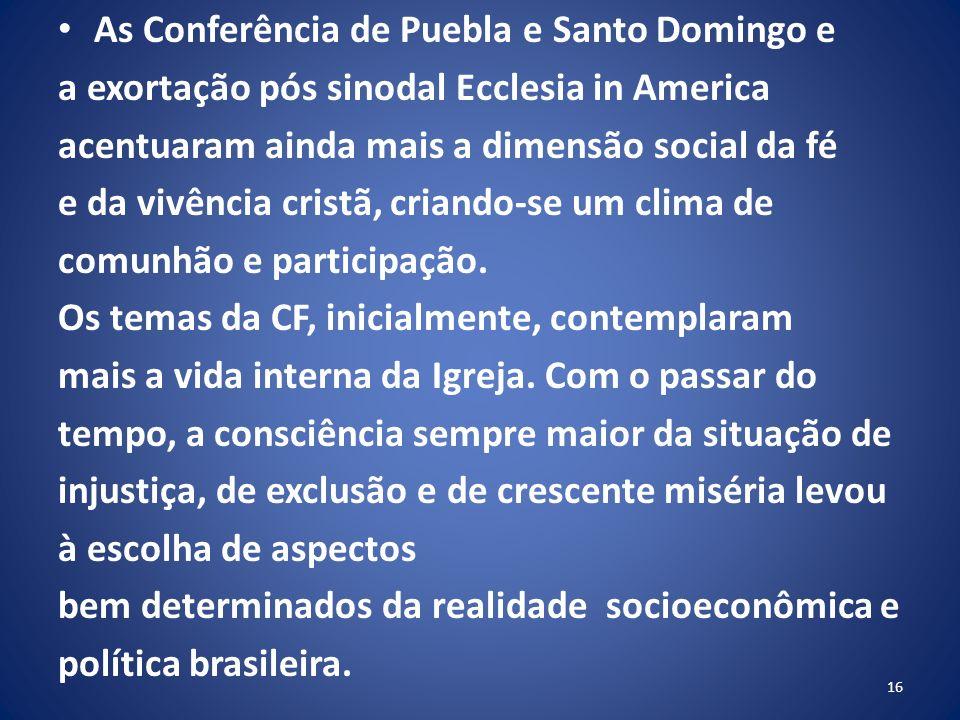 As Conferência de Puebla e Santo Domingo e a exortação pós sinodal Ecclesia in America acentuaram ainda mais a dimensão social da fé e da vivência cristã, criando-se um clima de comunhão e participação.