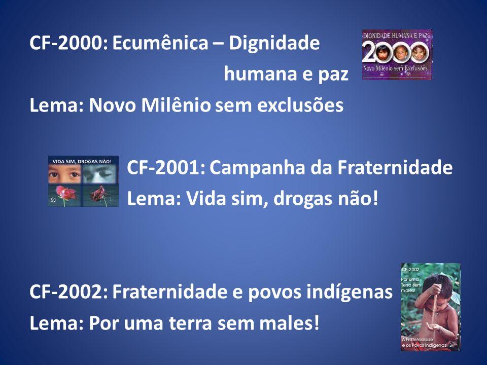 CF-2000: Ecumênica – Dignidade humana e paz Lema: Novo Milênio sem exclusões CF-2001: Campanha da Fraternidade Lema: Vida sim, drogas não.