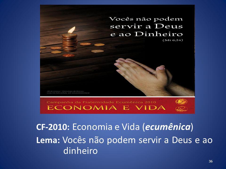 CF-2010: Economia e Vida (ecumênica) Lema: Vocês não podem servir a Deus e ao dinheiro 36