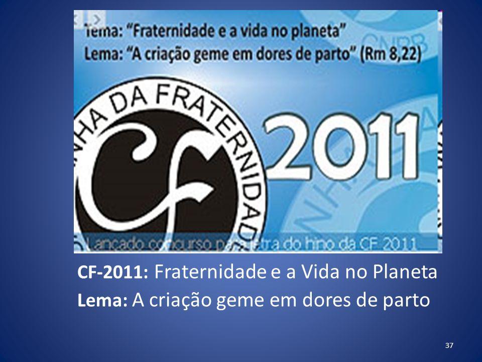 CF-2011: Fraternidade e a Vida no Planeta Lema: A criação geme em dores de parto 37