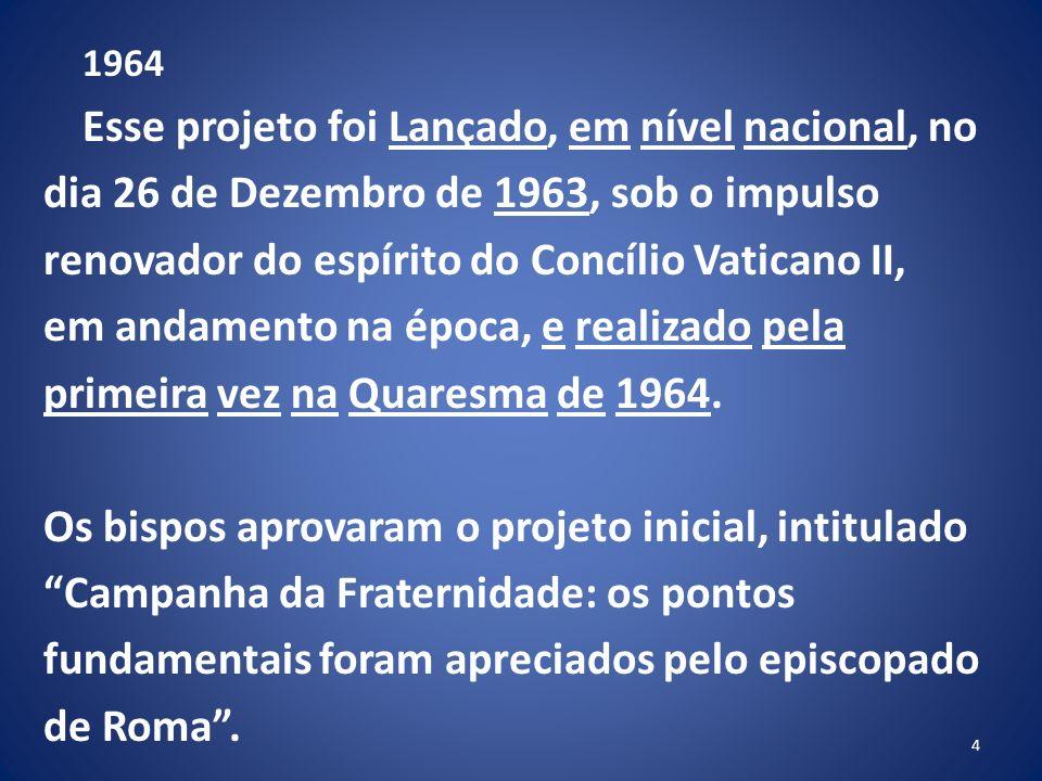 1964 Esse projeto foi Lançado, em nível nacional, no dia 26 de Dezembro de 1963, sob o impulso renovador do espírito do Concílio Vaticano II, em andamento na época, e realizado pela primeira vez na Quaresma de 1964.