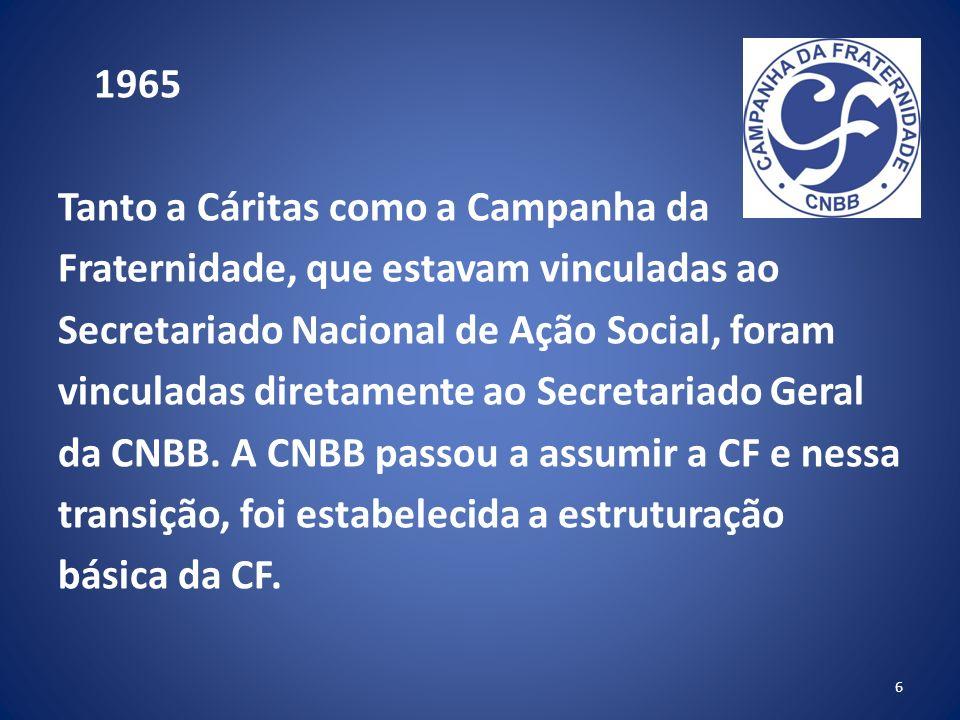 1965 Tanto a Cáritas como a Campanha da Fraternidade, que estavam vinculadas ao Secretariado Nacional de Ação Social, foram vinculadas diretamente ao Secretariado Geral da CNBB.