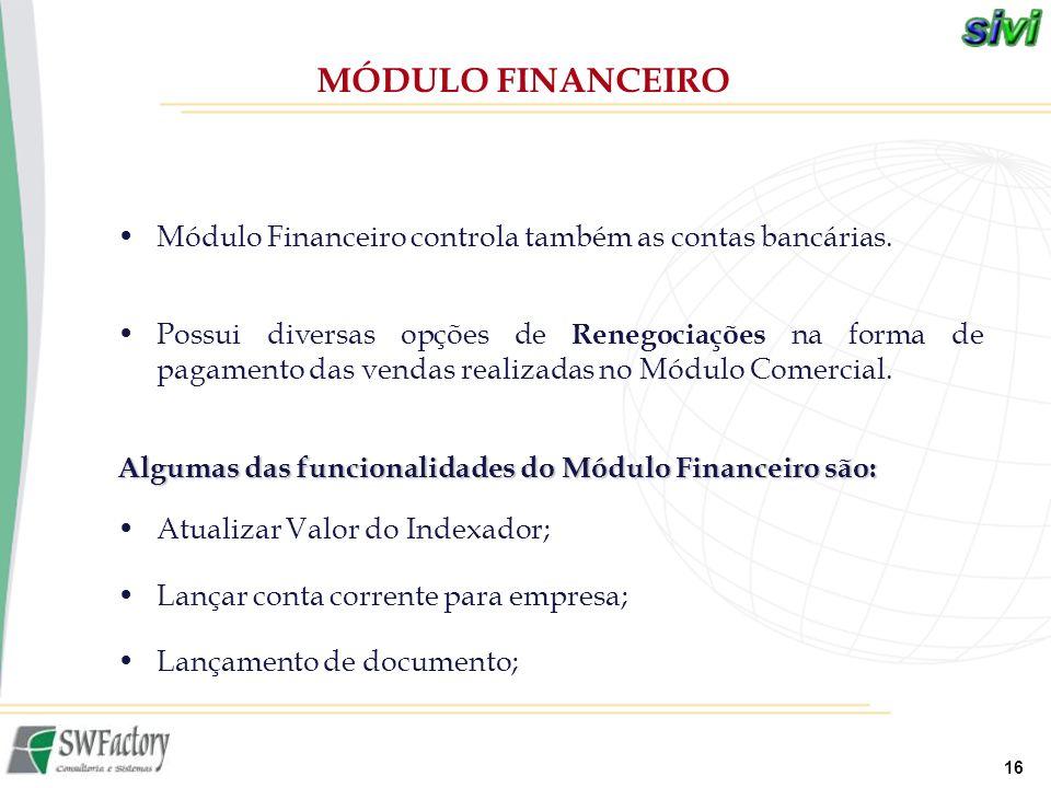 16 Módulo Financeiro controla também as contas bancárias. Possui diversas opções de Renegociações na forma de pagamento das vendas realizadas no Módul