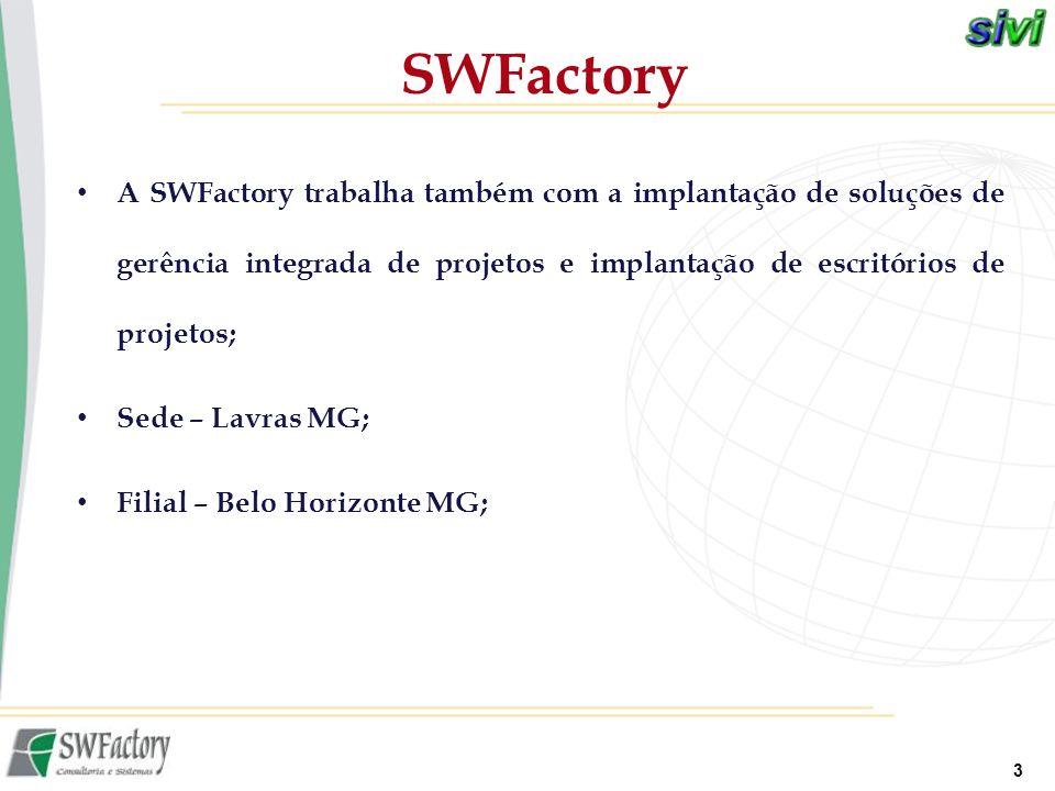 3 SWFactory A SWFactory trabalha também com a implantação de soluções de gerência integrada de projetos e implantação de escritórios de projetos; Sede