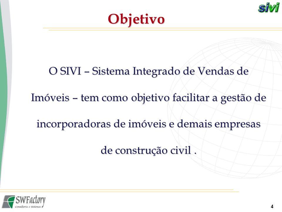 4 O SIVI – Sistema Integrado de Vendas de Imóveis – tem como objetivo facilitar a gestão de incorporadoras de imóveis e demais empresas de construção