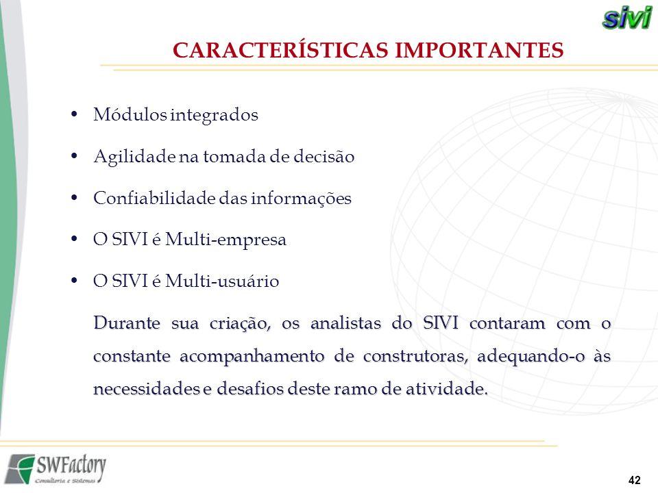 42 Módulos integrados Agilidade na tomada de decisão Confiabilidade das informações O SIVI é Multi-empresa O SIVI é Multi-usuário Durante sua criação,