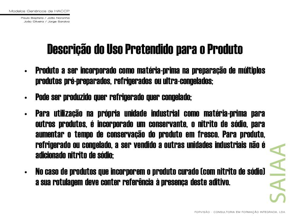 Descrição do Uso Pretendido para o Produto Produto a ser incorporado como matéria-prima na preparação de múltiplos produtos pré-preparados, refrigerad