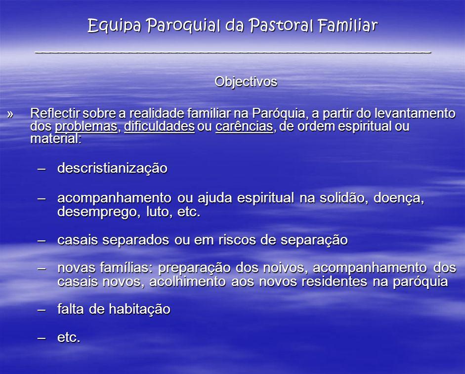 Objectivos Objectivos » Reflectir sobre a realidade familiar na Paróquia, a partir do levantamento dos problemas, dificuldades ou carências, de ordem