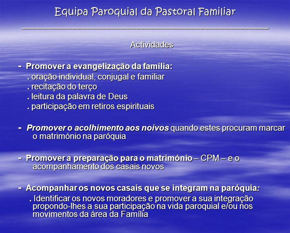 Actividades - Promover a evangelização da família:. oração individual, conjugal e familiar. oração individual, conjugal e familiar. recitação do terço