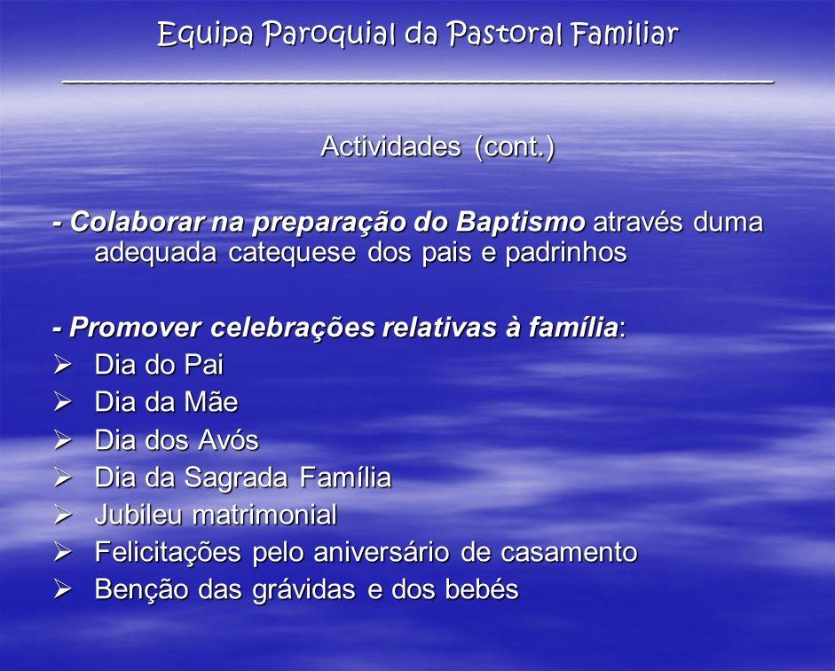 Actividades (cont.) - Colaborar na preparação do Baptismo através duma adequada catequese dos pais e padrinhos - Promover celebrações relativas à famí