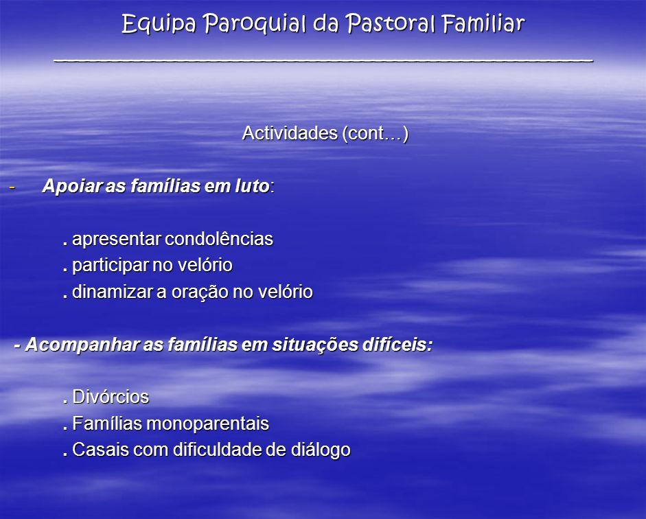 Actividades (cont…) Actividades (cont…) -Apoiar as famílias em luto:. apresentar condolências. apresentar condolências. participar no velório. partici