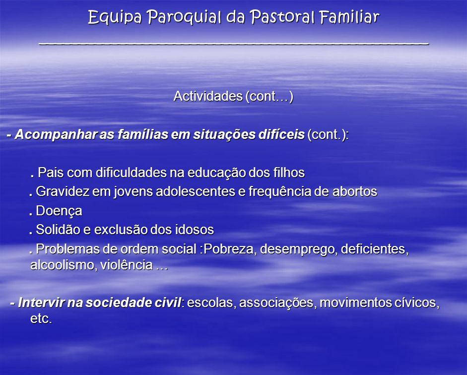 Actividades (cont…) - Acompanhar as famílias em situações difíceis (cont.):. Pais com dificuldades na educação dos filhos. Gravidez em jovens adolesce