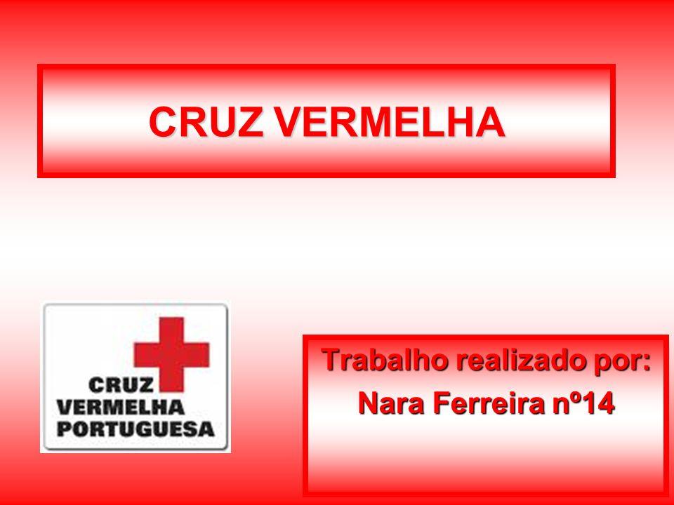 CRUZ VERMELHA Trabalho realizado por: Nara Ferreira nº14