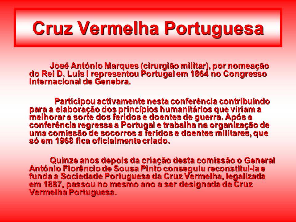 Cruz Vermelha Portuguesa José António Marques (cirurgião militar), por nomeação do Rei D. Luís I representou Portugal em 1864 no Congresso Internacion