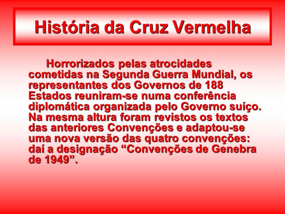 História da Cruz Vermelha Horrorizados pelas atrocidades cometidas na Segunda Guerra Mundial, os representantes dos Governos de 188 Estados reuniram-s