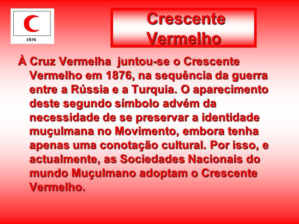 Crescente Vermelho À Cruz Vermelha juntou-se o Crescente Vermelho em 1876, na sequência da guerra entre a Rússia e a Turquia. O aparecimento deste seg