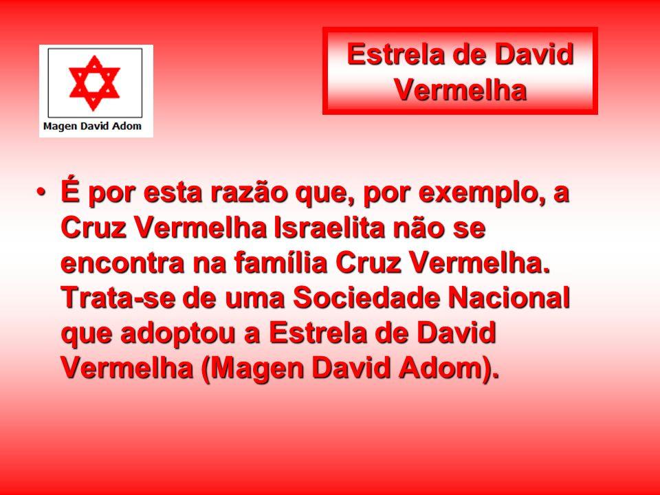 Estrela de David Vermelha É por esta razão que, por exemplo, a Cruz Vermelha Israelita não se encontra na família Cruz Vermelha. Trata-se de uma Socie