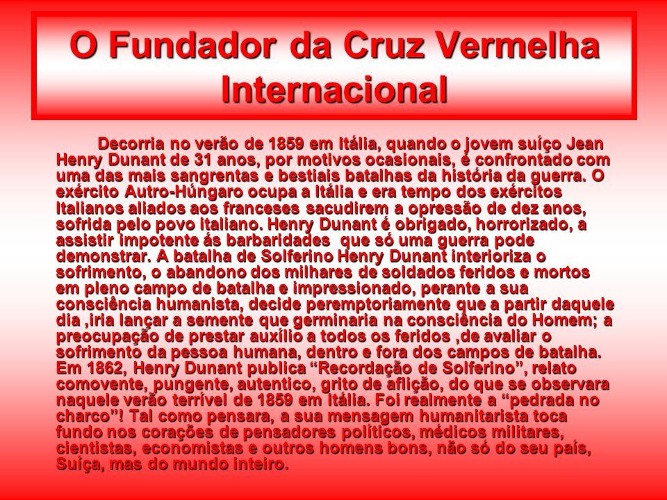 O Fundador da Cruz Vermelha Internacional Decorria no verão de 1859 em Itália, quando o jovem suíço Jean Henry Dunant de 31 anos, por motivos ocasiona