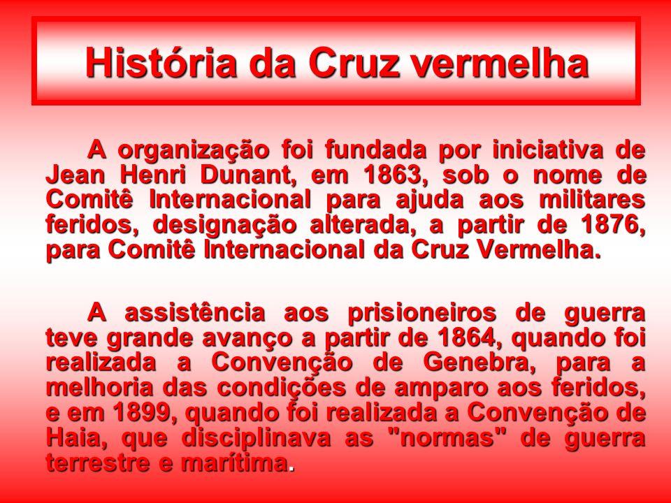 História da Cruz vermelha A organização foi fundada por iniciativa de Jean Henri Dunant, em 1863, sob o nome de Comitê Internacional para ajuda aos mi