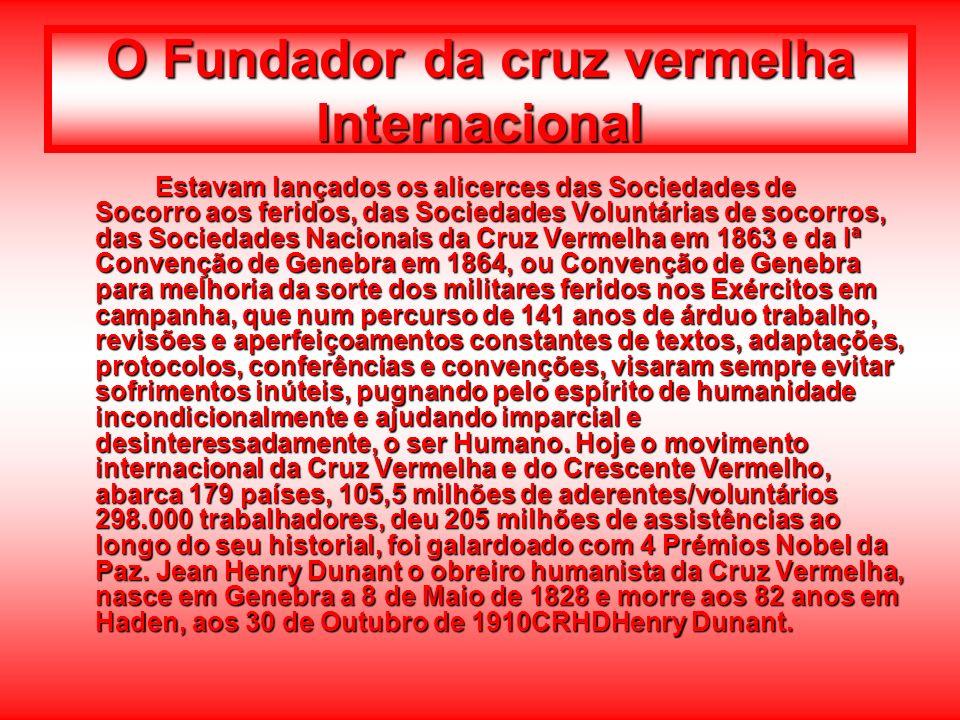 O Fundador da cruz vermelha Internacional Estavam lançados os alicerces das Sociedades de Socorro aos feridos, das Sociedades Voluntárias de socorros,