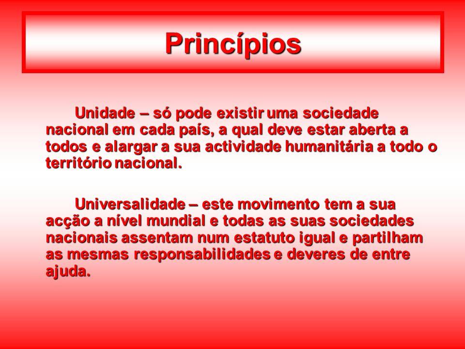 Princípios Unidade – só pode existir uma sociedade nacional em cada país, a qual deve estar aberta a todos e alargar a sua actividade humanitária a to