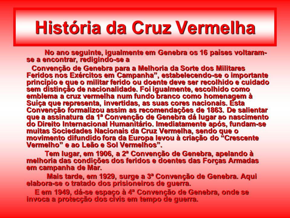 História da Cruz Vermelha No ano seguinte, igualmente em Genebra os 16 países voltaram- se a encontrar, redigindo-se a Convenção de Genebra para a Mel