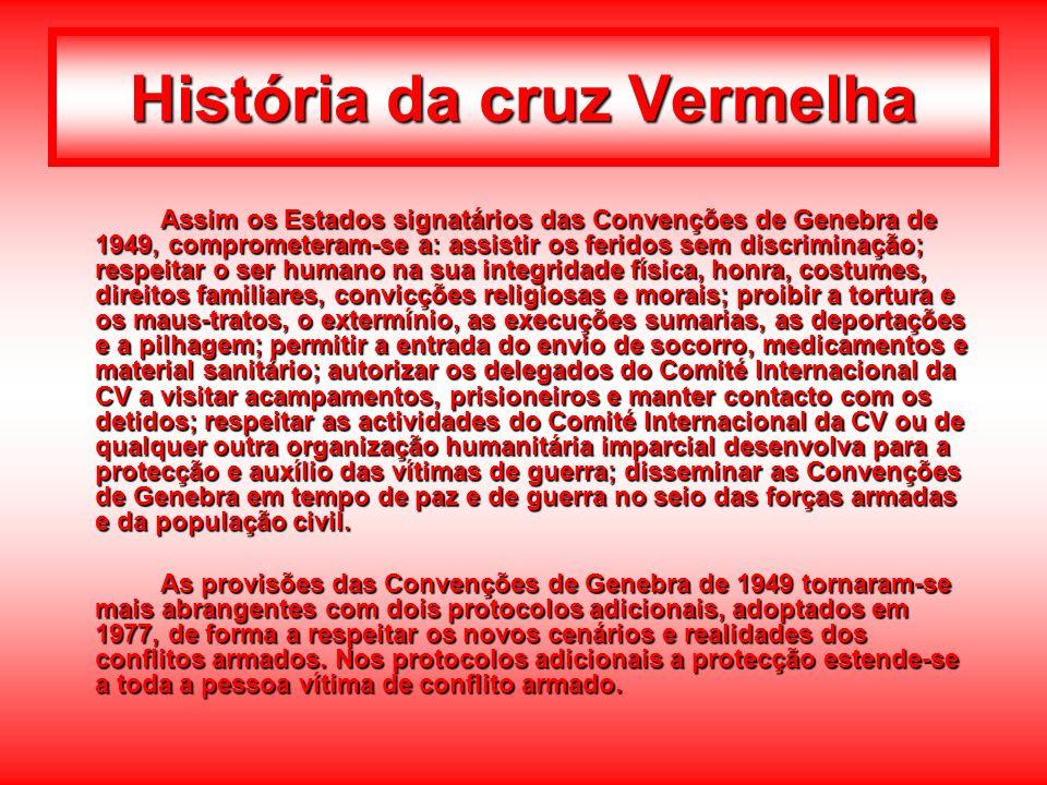 História da cruz Vermelha Assim os Estados signatários das Convenções de Genebra de 1949, comprometeram-se a: assistir os feridos sem discriminação; r