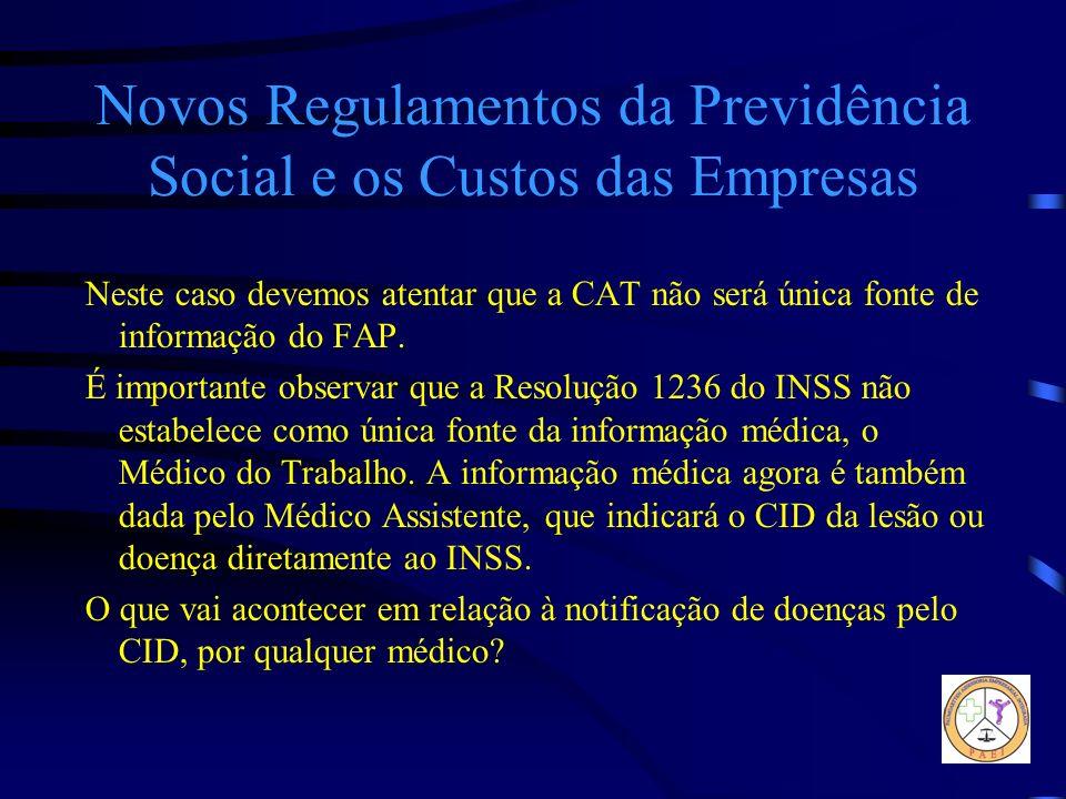 Novos Regulamentos da Previdência Social e os Custos das Empresas Neste caso devemos atentar que a CAT não será única fonte de informação do FAP. É im