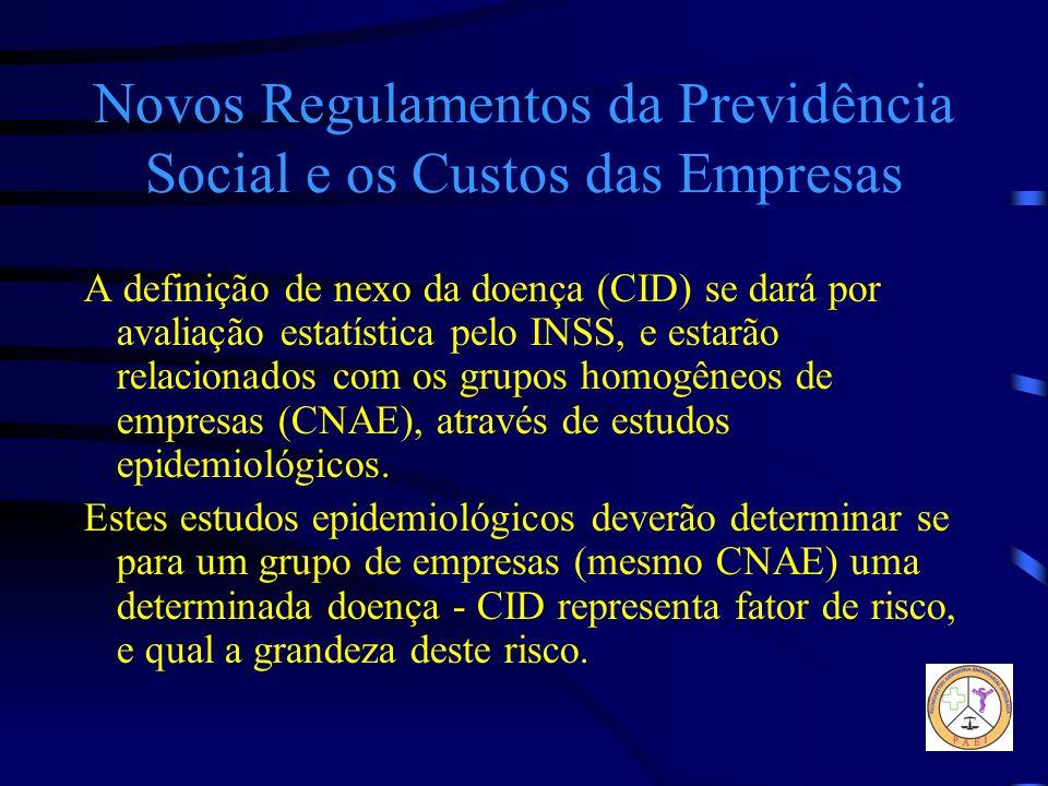 Novos Regulamentos da Previdência Social e os Custos das Empresas A definição de nexo da doença (CID) se dará por avaliação estatística pelo INSS, e e