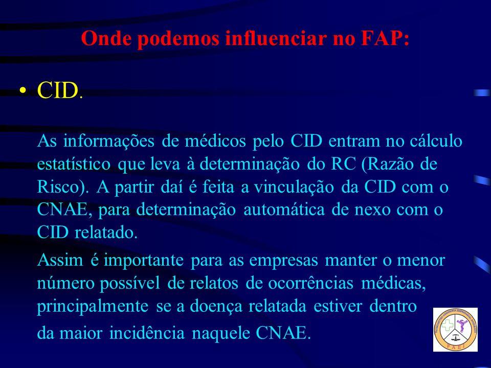 Onde podemos influenciar no FAP: CID. As informações de médicos pelo CID entram no cálculo estatístico que leva à determinação do RC (Razão de Risco).