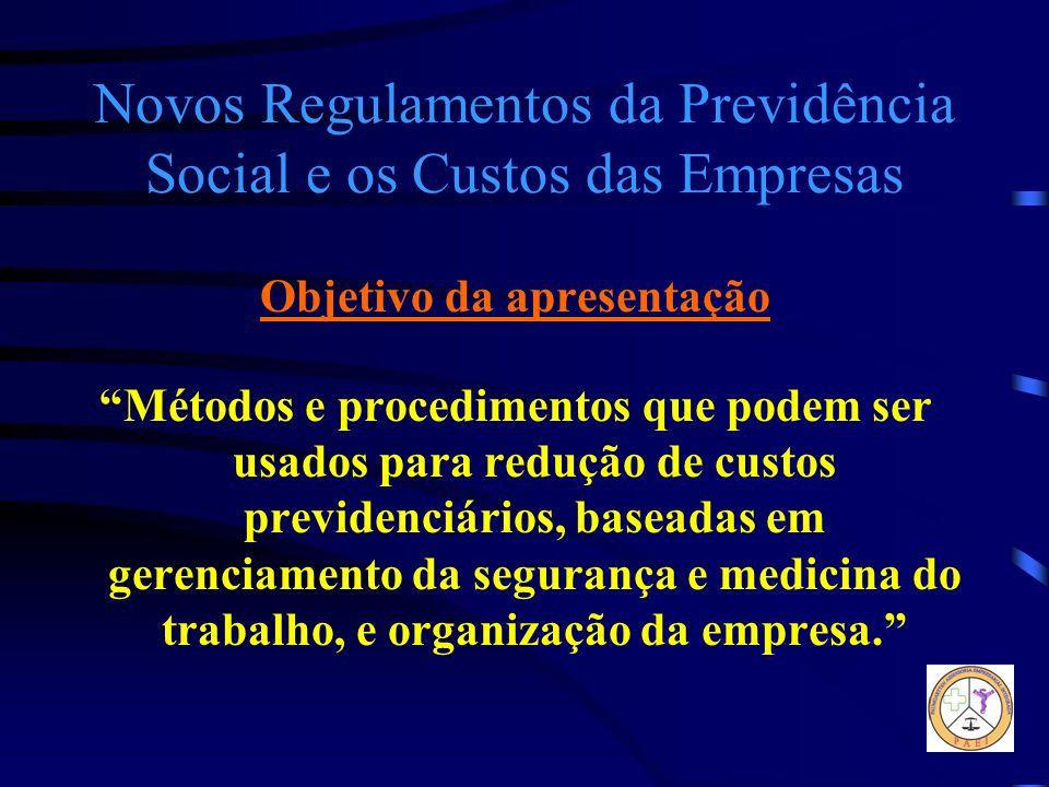Novos Regulamentos da Previdência Social e os Custos das Empresas Objetivo da apresentação Métodos e procedimentos que podem ser usados para redução d
