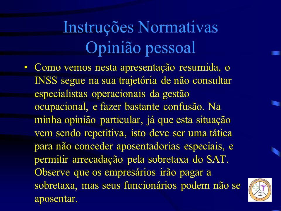 Instruções Normativas Opinião pessoal Como vemos nesta apresentação resumida, o INSS segue na sua trajetória de não consultar especialistas operaciona