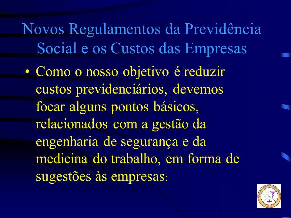 Novos Regulamentos da Previdência Social e os Custos das Empresas Como o nosso objetivo é reduzir custos previdenciários, devemos focar alguns pontos