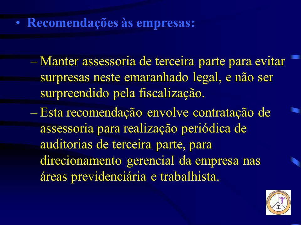 Recomendações às empresas: –Manter assessoria de terceira parte para evitar surpresas neste emaranhado legal, e não ser surpreendido pela fiscalização