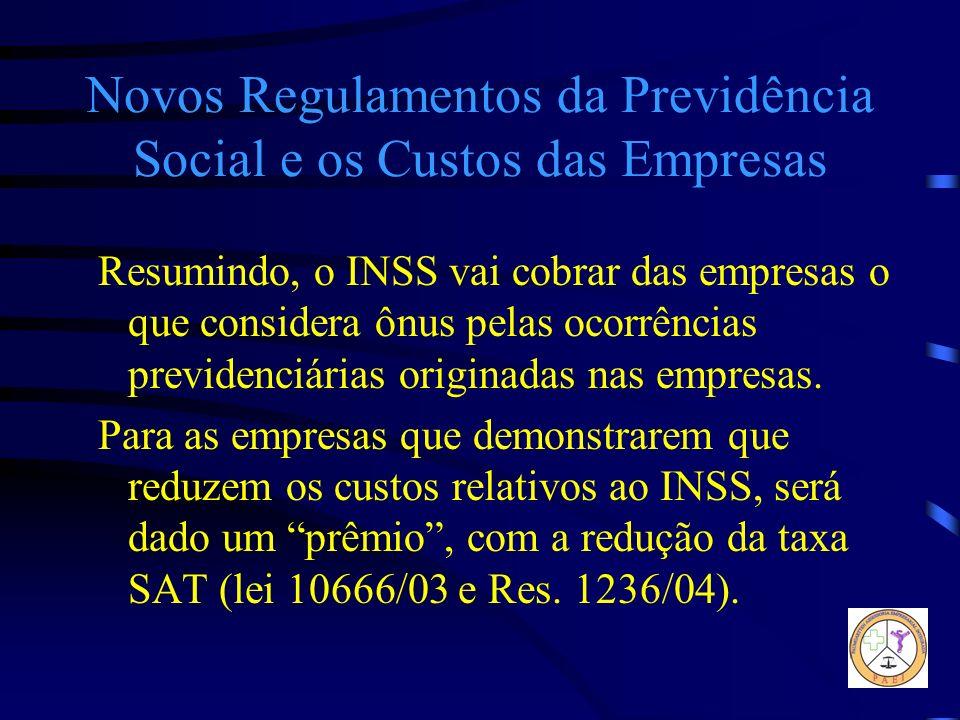 Novos Regulamentos da Previdência Social e os Custos das Empresas Resumindo, o INSS vai cobrar das empresas o que considera ônus pelas ocorrências pre