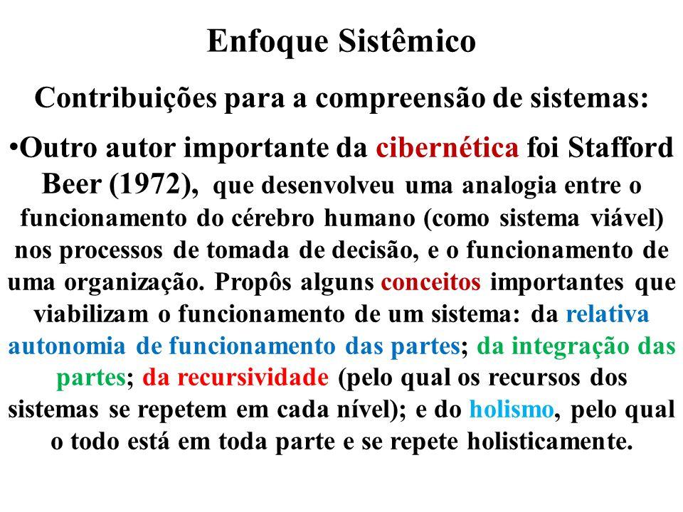 Enfoque Sistêmico Contribuições para a compreensão de sistemas: Outro autor importante da cibernética foi Stafford Beer (1972), que desenvolveu uma an