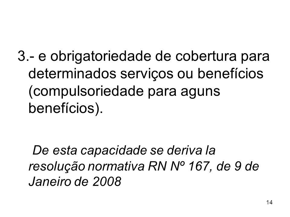 14 3.- e obrigatoriedade de cobertura para determinados serviços ou benefícios (compulsoriedade para aguns benefícios). De esta capacidade se deriva l