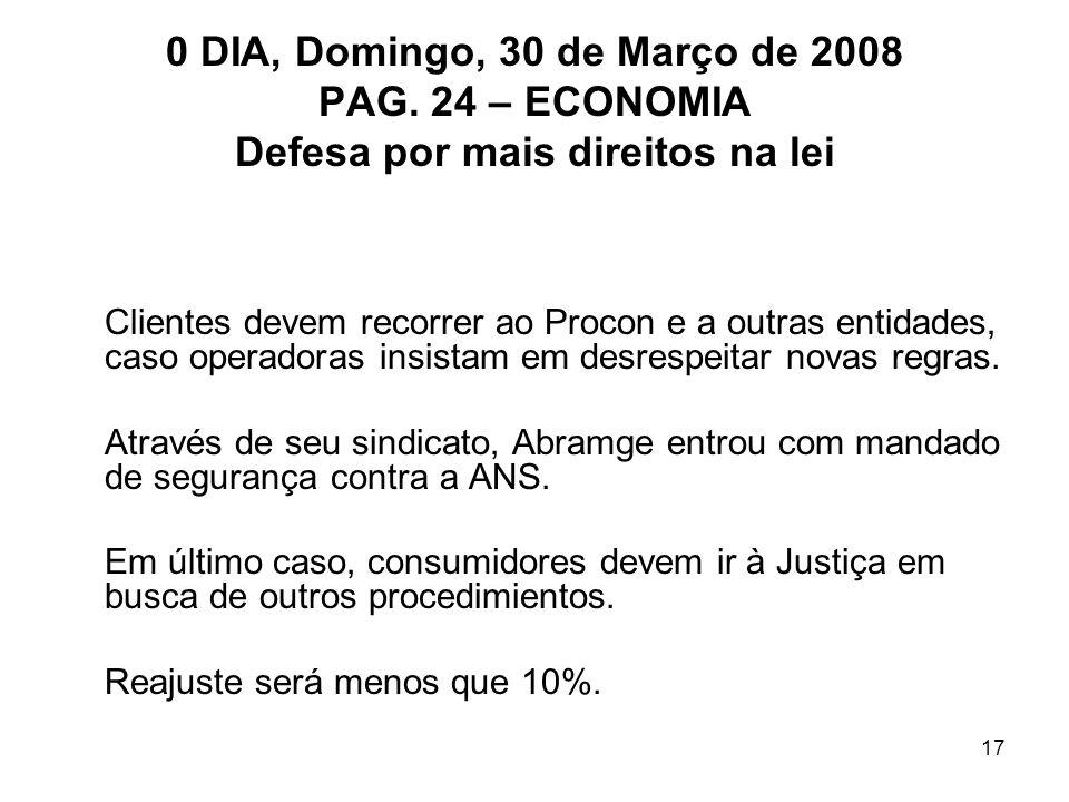 17 0 DIA, Domingo, 30 de Março de 2008 PAG. 24 – ECONOMIA Defesa por mais direitos na lei Clientes devem recorrer ao Procon e a outras entidades, caso