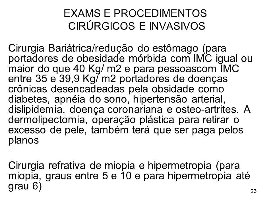 23 EXAMS E PROCEDIMENTOS CIRÚRGICOS E INVASIVOS Cirurgia Bariátrica/redução do estômago (para portadores de obesidade mórbida com IMC igual ou maior d