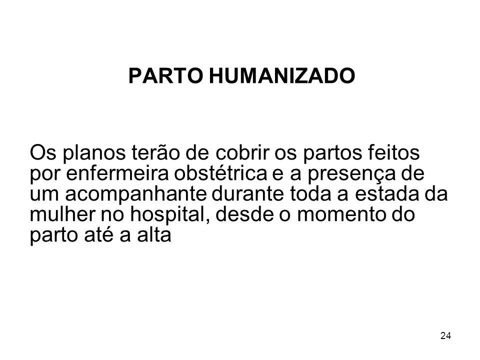 24 PARTO HUMANIZADO Os planos terão de cobrir os partos feitos por enfermeira obstétrica e a presença de um acompanhante durante toda a estada da mulh