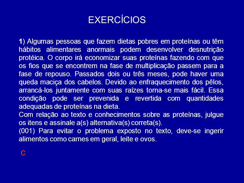 EXERCÍCIOS 1) Algumas pessoas que fazem dietas pobres em proteínas ou têm hábitos alimentares anormais podem desenvolver desnutrição protéica. O corpo