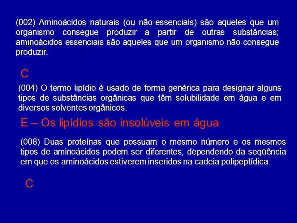 (002) Aminoácidos naturais (ou não-essenciais) são aqueles que um organismo consegue produzir a partir de outras substâncias; aminoácidos essenciais s