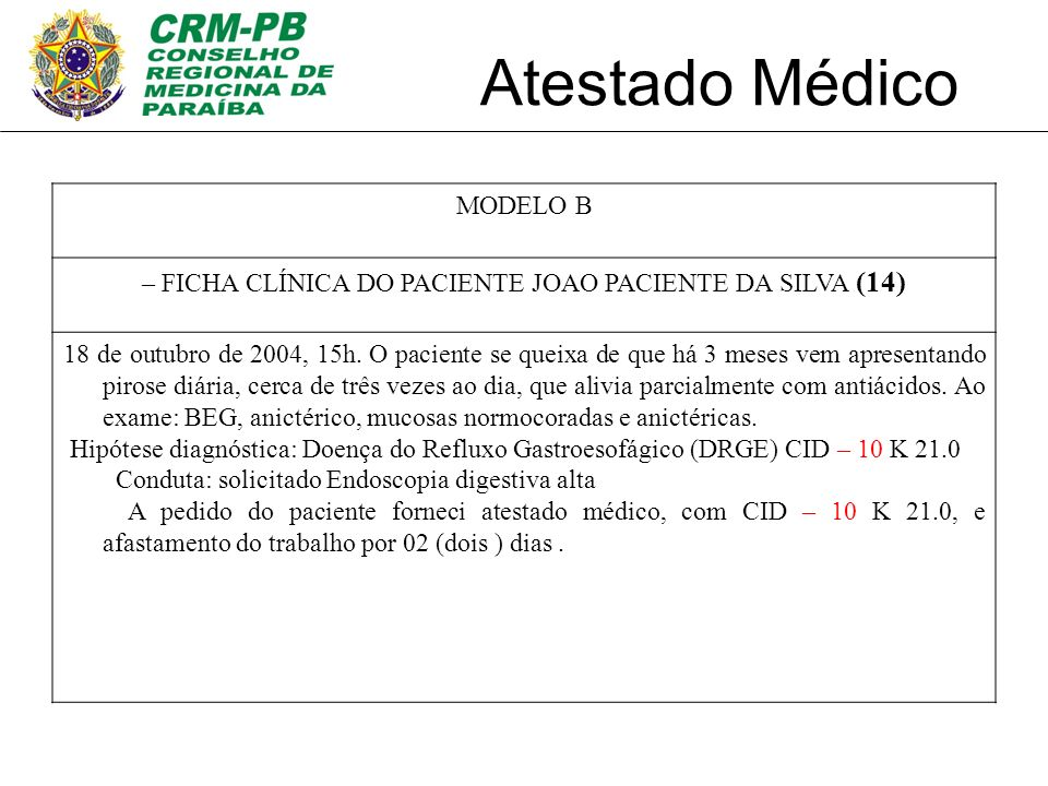 MODELO B – FICHA CLÍNICA DO PACIENTE JOAO PACIENTE DA SILVA (14) 18 de outubro de 2004, 15h. O paciente se queixa de que há 3 meses vem apresentando p