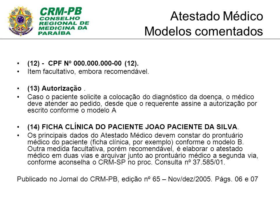 Atestado Médico Modelos comentados (12) - CPF Nº 000.000.000-00 (12). Item facultativo, embora recomendável. (13) Autorização. Caso o paciente solicit